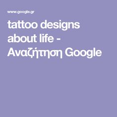 tattoo designs about life - Αναζήτηση Google