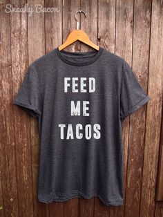 Tacos Shirt - funny tacos tshirt, tacos tumblr tshirt, funny tacos shirt, tacos print, tacos accessories, funny t-shirts, foodie gifts by SneakyBaconTees on Etsy https://www.etsy.com/listing/269665374/tacos-shirt-funny-tacos-tshirt-tacos