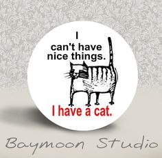 I Can't Have Nice Things I Have a Cat  Pinback by BAYMOONSTUDIO, $1.50