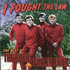 I FOUGHT THE LAW, by the Bobby Fuller Four.