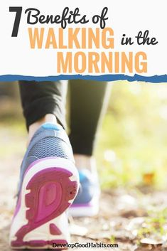 7 Not-So-Obvious Benefits of Walking in the Morning Walking in the morning on a regular basis will result in multiple health benefits and it is sure to enhance not only physical health but also mental and emotional well-being.