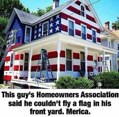 A homeowner was told by his HOA that he couldn't fly the American Flag in his yard so he took action! Now, i know i love americana stuff, but this i think is going a little to far. Funny Captions, Thats The Way, American Pride, American Spirit, American History, American Girl, American Flag Photos, American Freedom, American Decor