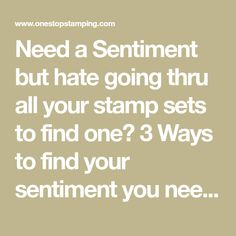 Need a Sentiment but hate going thru all your stamp sets to find one? 3 Ways to find your sentiment you need. 1)Sort by SENTIMENT or STAMP SET. Click on the word tosort by that column and/…