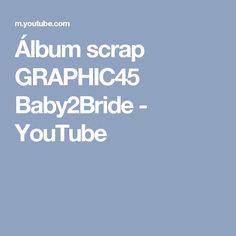 Álbum scrap GRAPHIC45 Baby2Bride - YouTube