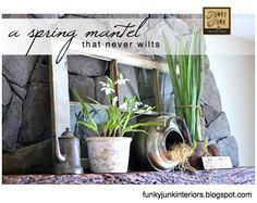A junk styled spring mantel that won't wilt! via Funky Junk Interiors