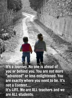 It's a journey.  No one is ahead of you or behind you. Love this quote!  So annoyed with competition and comparison!