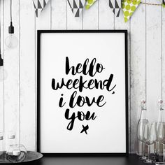'Hello Weekend, I Love You' Typography Print - GOOD IDEAS FOR WALL GALLERY PRINTS