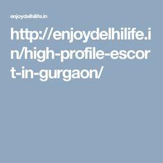 http://enjoydelhilife.in/high-profile-escort-in-gurgaon/