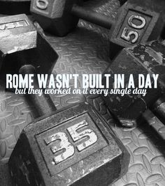 Rome wasn't built in a day, but they worked on it every single day. #fitness