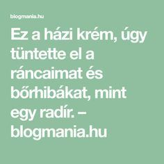 Ez a házi krém, úgy tüntette el a ráncaimat és bőrhibákat, mint egy radír. – blogmania.hu Hair Beauty, Homemade, Health, Face, Makeup, Turmeric, Tips, Make Up, Health Care
