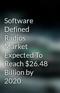 Software Defined Radio Market categorizes global market by Dynamics & Geography Analysis