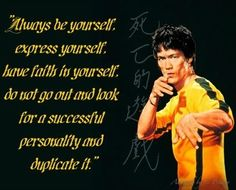 """""""Always be yourself, express yourself, have faith in yourself, do not go out and look for a successful personality and duplicate it."""" -Bruce Lee - http://whowasbrucelee.com/?p=185"""