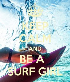 KEEP CALM AND BE A SURF GIRL - by me JMK