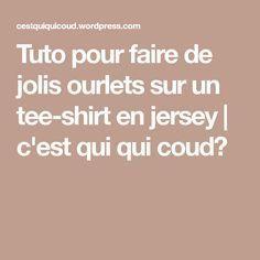 Tuto pour faire de jolis ourlets sur un tee-shirt en jersey   c'est qui qui coud?