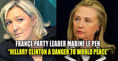 "France Party Leader Marine Le Pen ""HILLARY CLINTON IS A DANGER TO WORLD PEACE"""