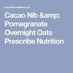 Cacao Nib & Pomegranate Overnight Oats Prescribe Nutrition