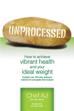 Unprocessed: How to achieve vibrant health and your ideal weight., a book by Chef AJ Great Recipes, Whole Food Recipes, Vegan Recipes, Delicious Recipes, Detox Recipes, Plant Based Diet, Plant Based Recipes, House Dressing Recipe, Bircher Benner