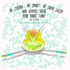 Be Srtong!  Be Smart!  Be Super Sassy! And always wear your inner tiara! ~Princess Sassy Pants & Co.