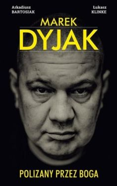 """Arkadiusz Bartosiak, Łukasz Klinke, """"Marek Dyjak: polizany przez Boga"""", Kayax, Agora, Warszawa 2014. 263 strony"""