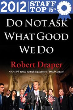 Do Not Ask What Good We Do by Robert Draper (Powell's Books Staff Top 5s)