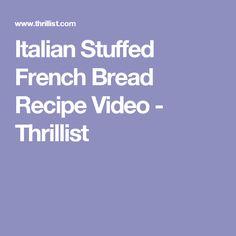 Italian Stuffed French Bread Recipe Video - Thrillist