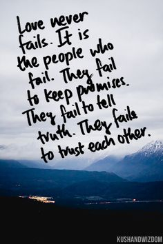so truuuuue. Although, I don't think people necessarily FAIL. They learn from mistakes and can move forward. Also, sometimes a person can do EVERYTHING imagineable to make things work, but at the end of the day it takes two. It still doesn't hurt for people to ask themselves what else they could have done to help...how could you have been more selfless, respectful, kind, etc?