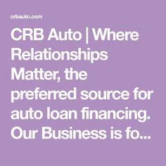 CRB Auto | Where Relationships Matter, the preferred source for auto loan financing. Our Business is focused on You - Our Clients.