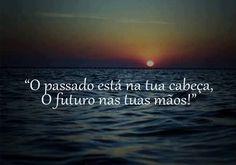 O passado está na tua cabeça. O futuro nas tuas mãos! (...) https://www.frasesparaface.com.br/o-passado-esta-na-tua-cabeca-o-futuro-nas-tuas/