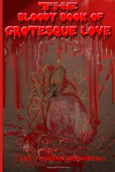 The Bloody Book Of Grotesque Love by Lisa McCourt Hollar,http://www.amazon.com/dp/1495267741/ref=cm_sw_r_pi_dp_vnzctb0R20JA68PZ