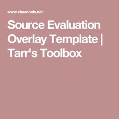 Source Evaluation Overlay Template | Tarr's Toolbox
