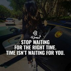 Time ain't waiting for no one.