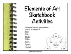 Elements of Art Sketchbook Activities: Sketchbook activities to introduce young artists to some of the concepts of line, color,shape, value, form space and texture. 3 pages that can be cut apart and pasted into a sketchbook with activities and prompts fo