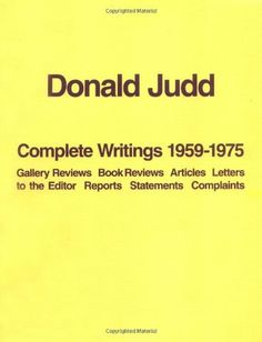 Donald Judd: The Complete Writings 1959-1975 by Donald Judd. $37.62. Publisher: The Press of the Nova Scotia College of Art and Design (February 15, 2005). Publication: February 15, 2005. Save 32%!