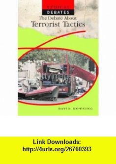 The Debate About Terrorist Tactics (Ethical Debates) (9781404237575) David Downing , ISBN-10: 1404237577  , ISBN-13: 978-1404237575 ,  , tutorials , pdf , ebook , torrent , downloads , rapidshare , filesonic , hotfile , megaupload , fileserve