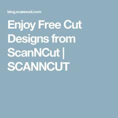 Enjoy Free Cut Designs from ScanNCut | SCANNCUT