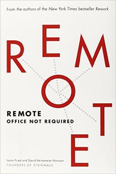 Amazon.com: Remote: Office Not Required (9780804137508): Jason Fried, David Heinemeier Hansson: Books