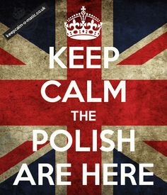 If the Polish hadn't helped the British during WWII we'd all be speaking…