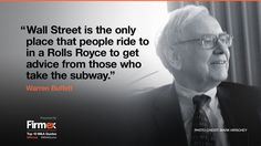 """Wall Street is the only place that people ride to in a Rolls Royce to get advice from those who take the subway."" - Warren Buffett"
