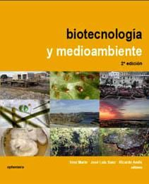 Biotecnología y medioambiente / Irma Marín, José Luis Sanz, Ricardo Amils, editores ; autores Concepción Abrusci ... [et al.]