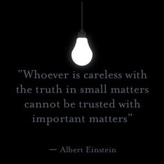Whoever is careless with the truth in small matters cannot be trusted with important matters ~Albert Einstein. The best collection of quotes and sayings for every situation in life. Life Quotes Love, Great Quotes, Quotes To Live By, Me Quotes, Inspirational Quotes, Qoutes, Brainy Quotes, Advice Quotes, Wisdom Quotes