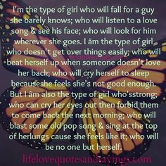I'm the type of girl who will fall for a guy she barely knows; who will listen to a love song & see his face; who will look for him wherever she goes. I âm the type of girl who doesn't get over things easily; who will beat herself up when someone doesn't love […]