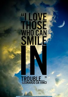 """""""I love those WHO can smile in trouble"""" - Leonardo Da Vinci Great Quotes, Quotes To Live By, Inspirational Quotes, Motivational Quotes, The Words, Words Quotes, Me Quotes, Sayings, Da Vinci Quotes"""