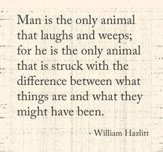 William Hazlitt William Hazlitt, Philosophical Quotes, Inspiring Quotes, Favorite Quotes, Quotations, Meant To Be, Poetry, Wisdom, Thoughts