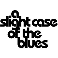 A Slight Case of the Blues ❤ liked on Polyvore featuring words, filler, phrase, quotes, saying and text