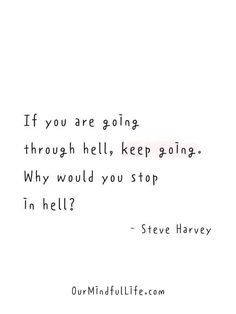 If you are going through hell, keep going. Why would you stop in hell? My Mind Quotes, Hell Quotes, Now Quotes, Bad Breakup Quotes, True Quotes, Words Quotes, Why Me Quotes, Sayings, Keep Going Quotes
