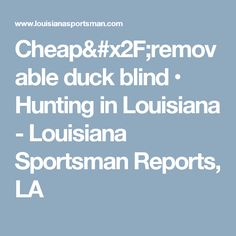 Cheap/removable duck blind • Hunting  in Louisiana - Louisiana Sportsman Reports, LA