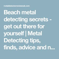 Beach metal detecting secrets - get out there for yourself   Metal Detecting tips, finds, advice and news!