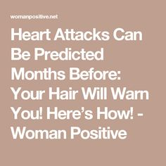 Heart Attacks Can Be Predicted Months Before: Your Hair Will Warn You! Here's How! - Woman Positive