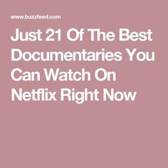 Just 21 Of The Best Documentaries You Can Watch On Netflix Right Now
