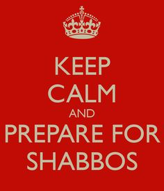 KEEP CALM AND PREPARE FOR SHABBOS